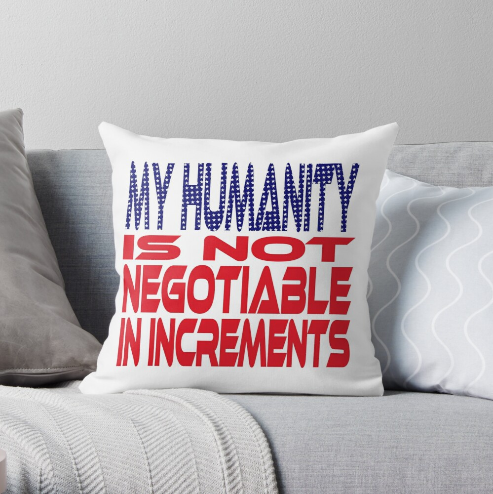 #OurPatriotism: My Humanity is Not Negotiable in Increments (Red, White, Blue) by Grey Williamson Throw Pillow