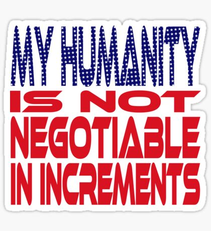 #OurPatriotism: My Humanity is Not Negotiable in Increments (Red, White, Blue) by Grey Williamson Glossy Sticker