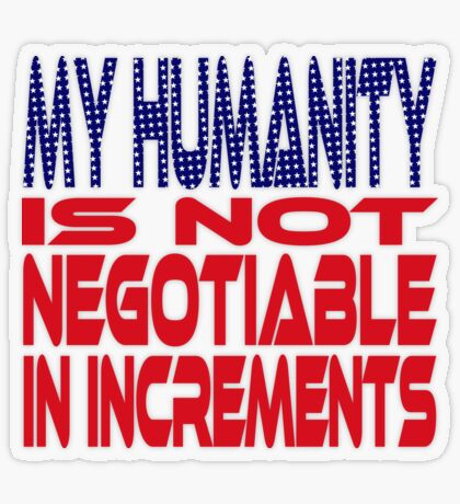 #OurPatriotism: My Humanity is Not Negotiable in Increments (Red, White, Blue) by Grey Williamson Transparent Sticker