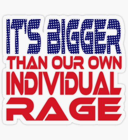 #OurPatriotism: It's Bigger than Our Own Individual Rage (Red, White, Blue) by Grey Williamson Transparent Sticker