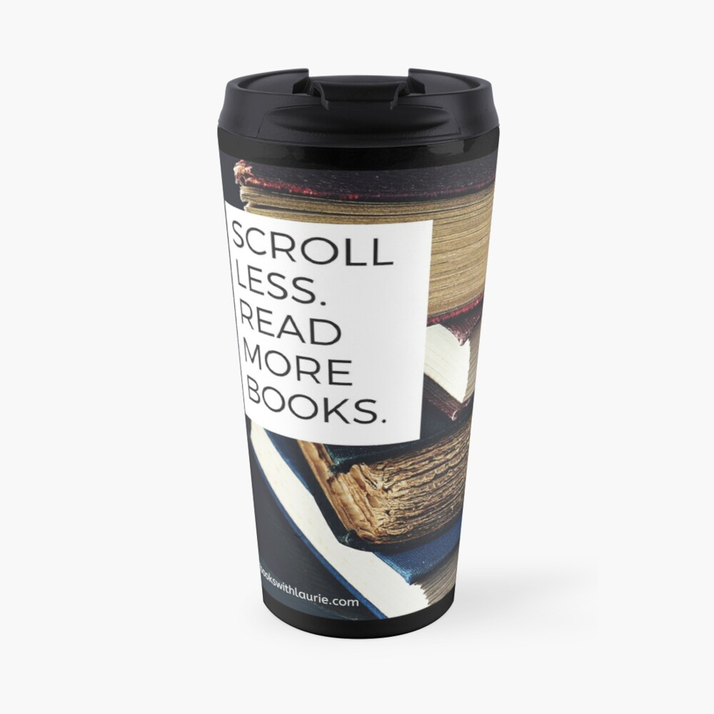 Scroll less.  Read more books.  (bookswithlaurie.com) Travel Mug