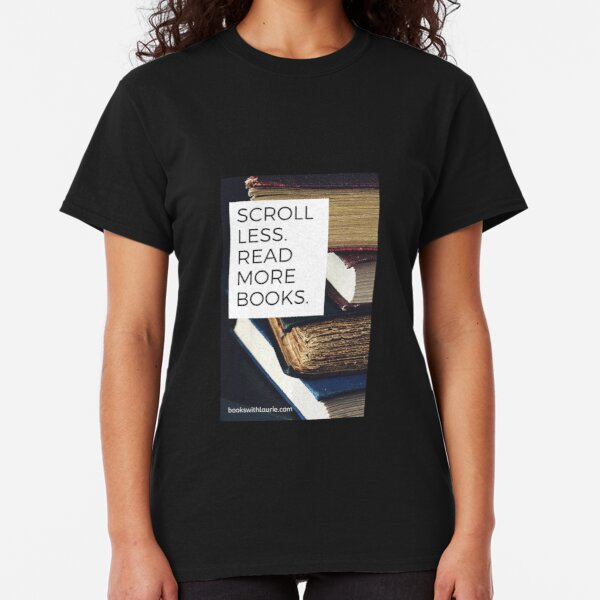 Scroll less.  Read more books.  (bookswithlaurie.com) Classic T-Shirt
