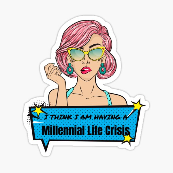 I Think I'm Having a Milllennial Life Crisis Sticker