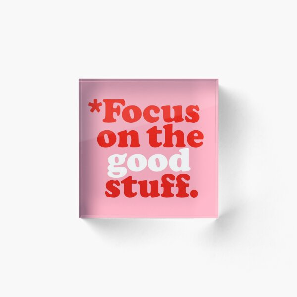 Focus On The Good Stuff {Pink & Red Version} Acrylic Block