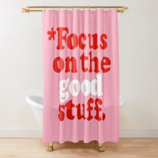 Focus On The Good Stuff {Pink & Red Version} Shower Curtain