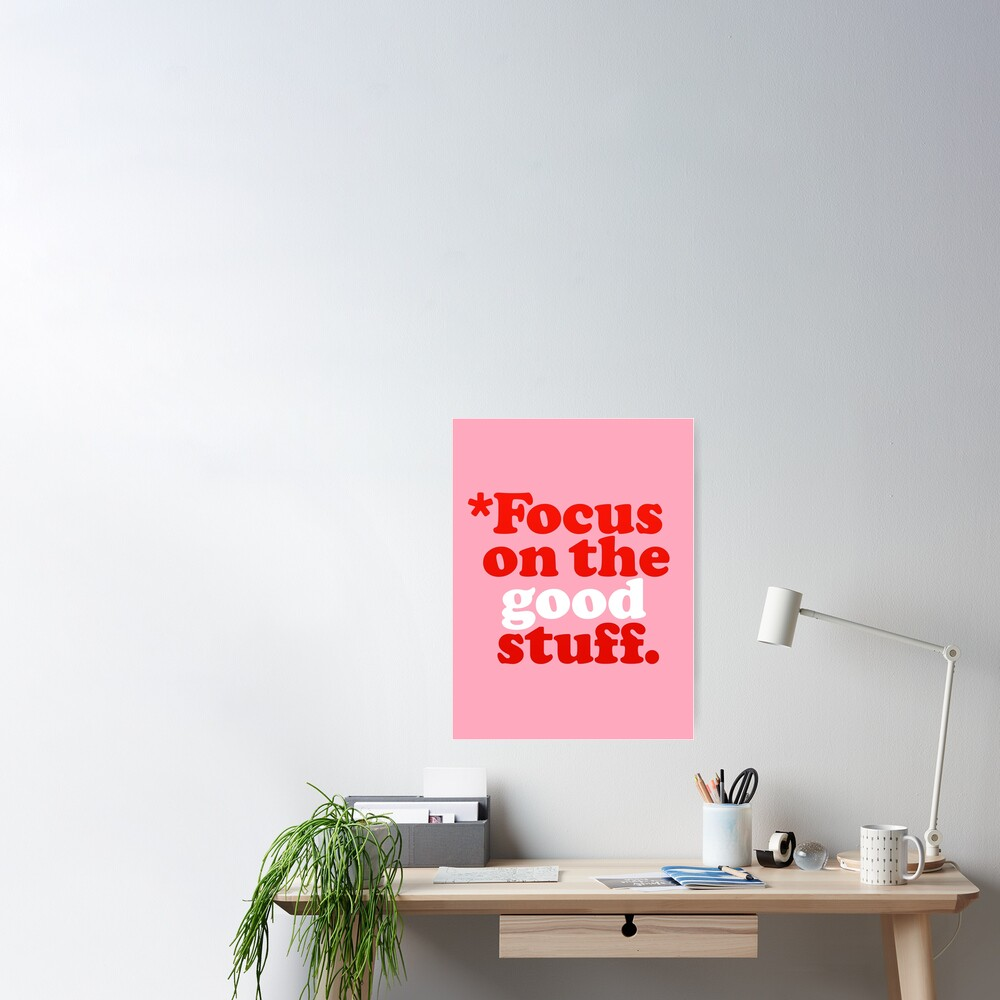 Focus On The Good Stuff {Pink & Red Version} Poster
