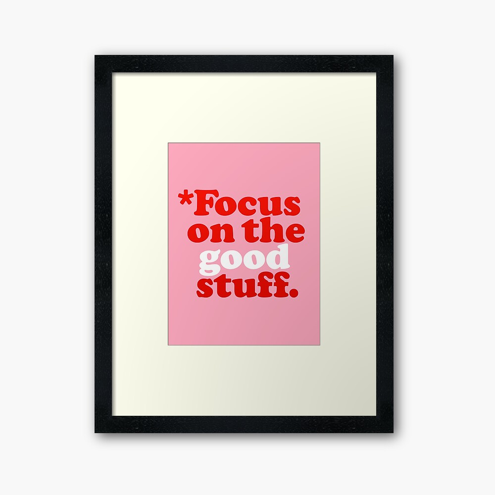 Focus On The Good Stuff {Pink & Red Version} Framed Art Print
