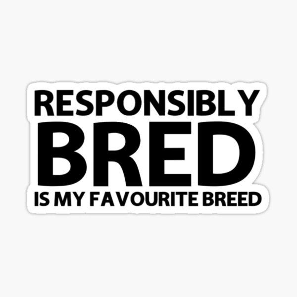Responsibly Bred Sticker