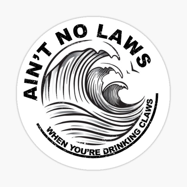 Ain't no laws when you're drinking claws sticker Sticker