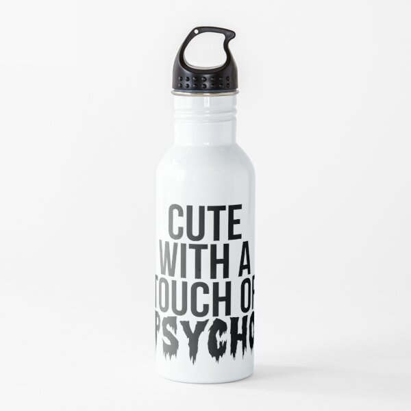 Cute With A Touch Of Psycho Water Bottle