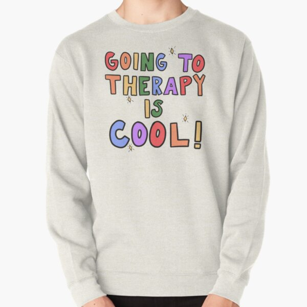 Going To Therapy Is Cool! Pullover Sweatshirt
