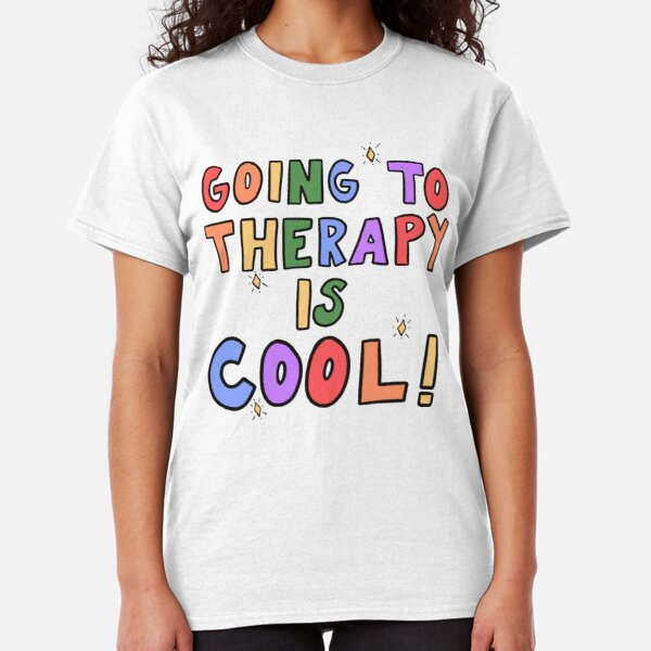 Going To Therapy Is Cool! Classic T-Shirt