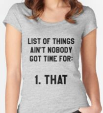 Ain't Nobody Got Time for That! Funny/Hipster Meme Women's Fitted Scoop T-Shirt