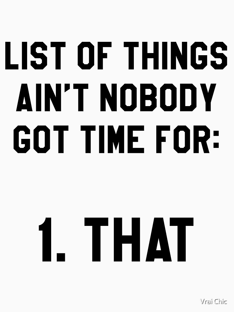 Ain't Nobody Got Time for That! Funny/Hipster Meme by vrai-chic