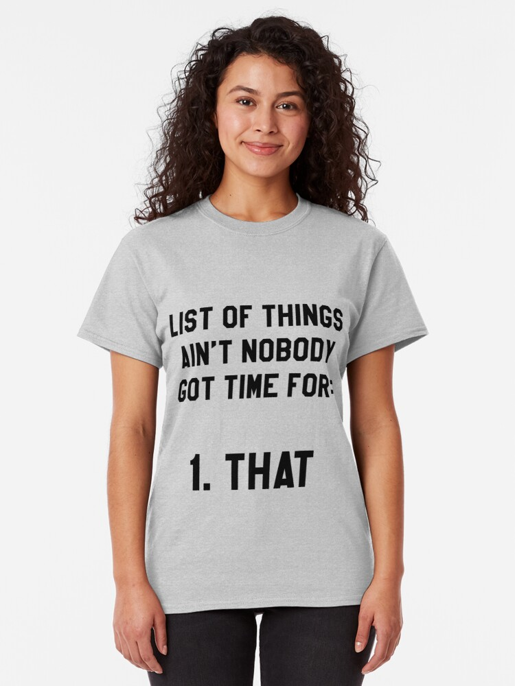 Alternate view of Ain't Nobody Got Time for That! Funny/Hipster Meme Classic T-Shirt