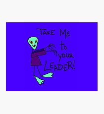 *Take Me To Your Leader  Photographic Print