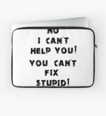You Cant Fix Stupid Laptop Sleeve