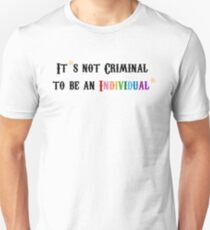 It's not Criminal to be an Individual! Unisex T-Shirt