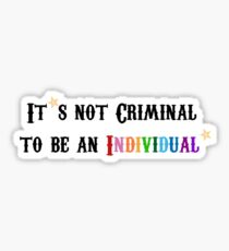 It's not Criminal to be an Individual! Sticker