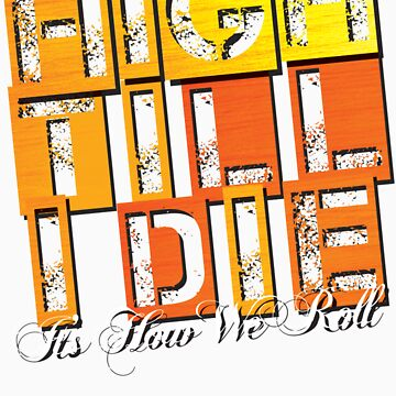 High Till I Die -  Its How We Roll by fgdesign