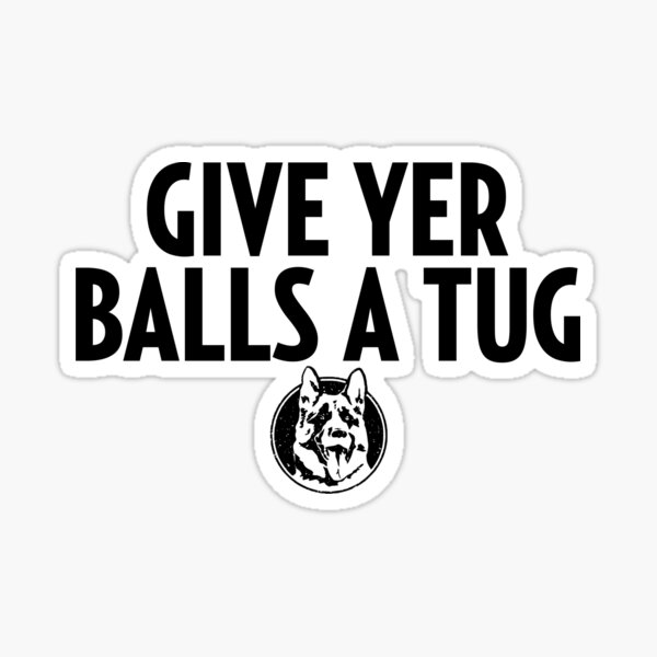 Letterkenny Shoresy Give Your Balls A Tug Sticker