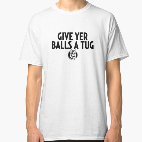 Letterkenny Shoresy Give Your Balls A Tug Classic T-Shirt