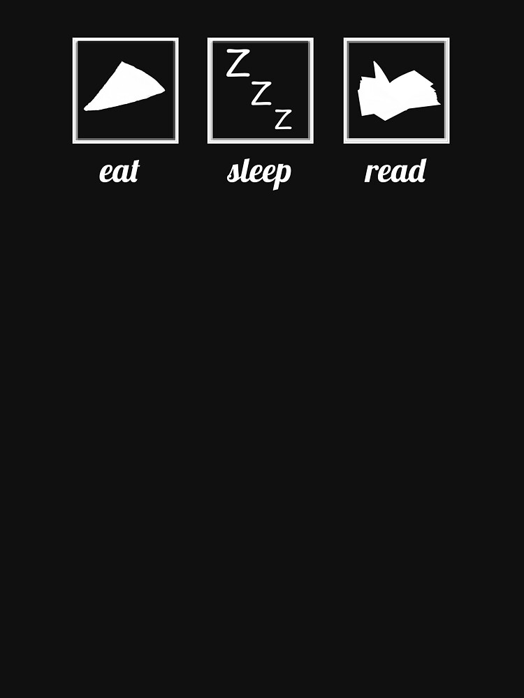 Eat. Sleep. Read. - White by bigclusterfuck