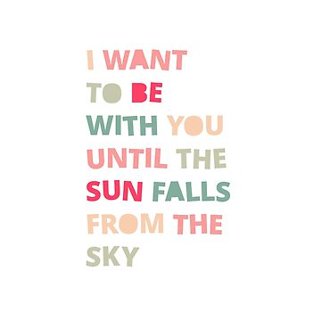 I want to be with you until by goodsenseshirts