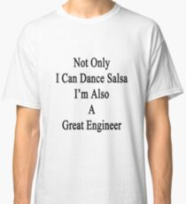 Camiseta clásica Not Only I Can Dance Salsa I'm Also A Great Engineer