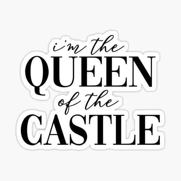 i'm the queen of the castle - six Sticker