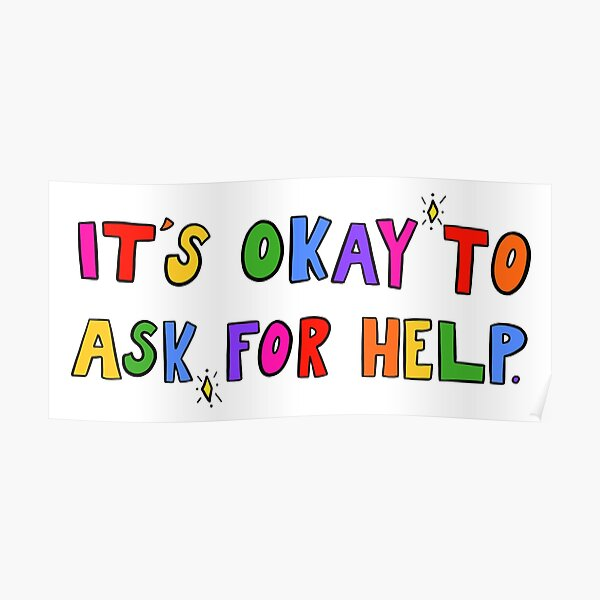 It's Okay To Ask For Help. Poster