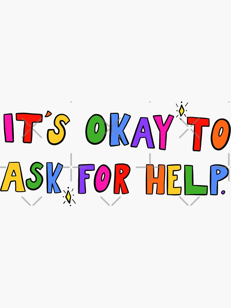 It's Okay To Ask For Help. by crystaldraws