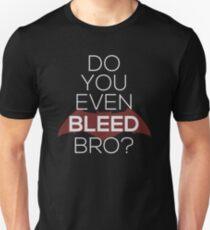 Do You Even Bleed, Bro? Unisex T-Shirt