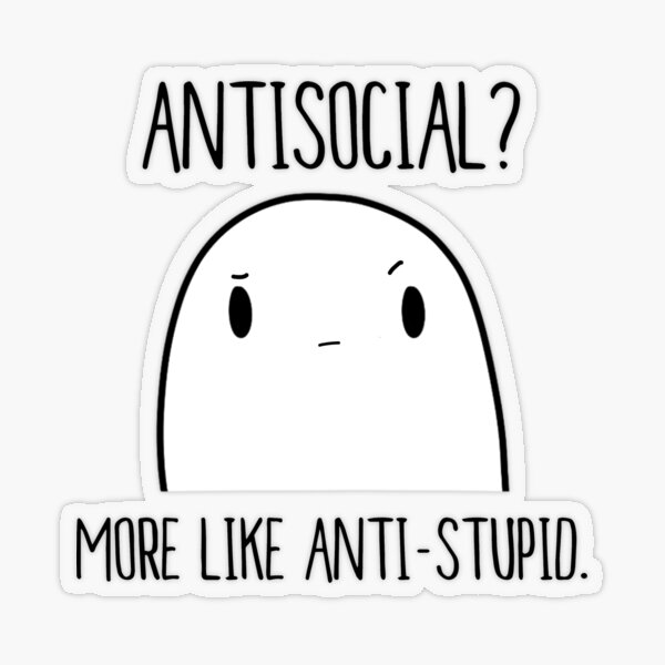 Antisocial? More Like Anti-Stupid.   cute introvert antisocial asocial loner Transparent Sticker