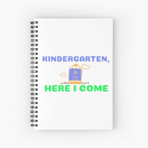 Kindergarten, here I come Spiral Notebook