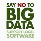 Say No to Big Data by thingsinjars