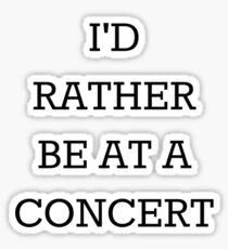 I'd Rather Be At A Concert Black Sticker