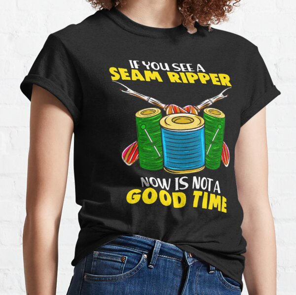 If You See A Seam Ripper Its Not A Good Time Funny Design for Seamstress Classic T-Shirt