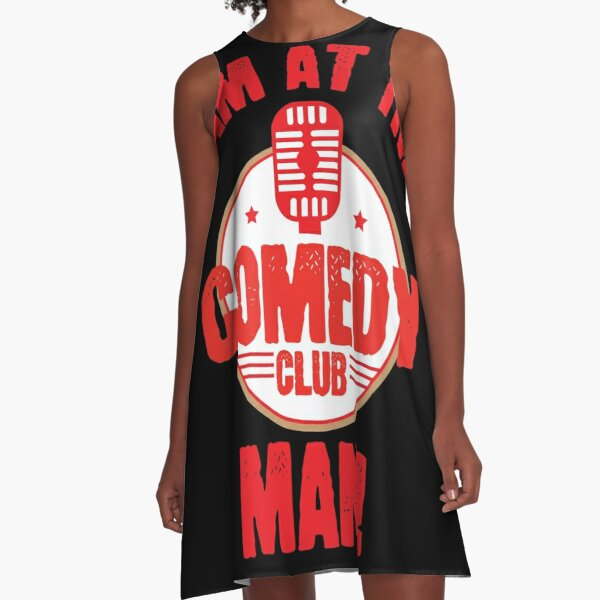 Funny I Am At The Comedy Club or Comedians gift A-Line Dress