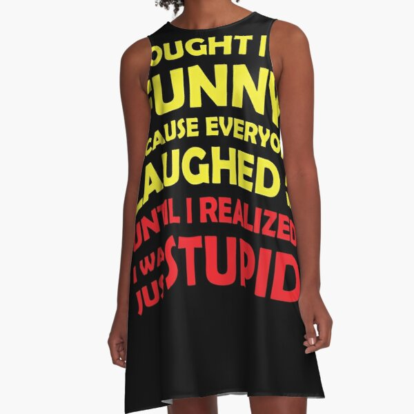 Cool Stupid Not Funny or Comedians gift A-Line Dress
