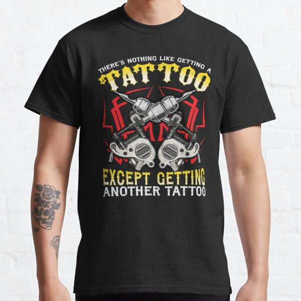 Funny for Tattoo Artists and Tattoo Addicts Classic T-Shirt