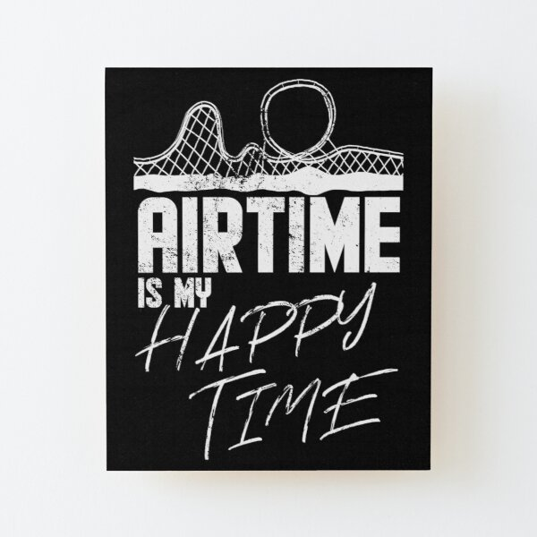 Airtime is my happy time I funny rollercoaster enthusiast design Wood Mounted Print