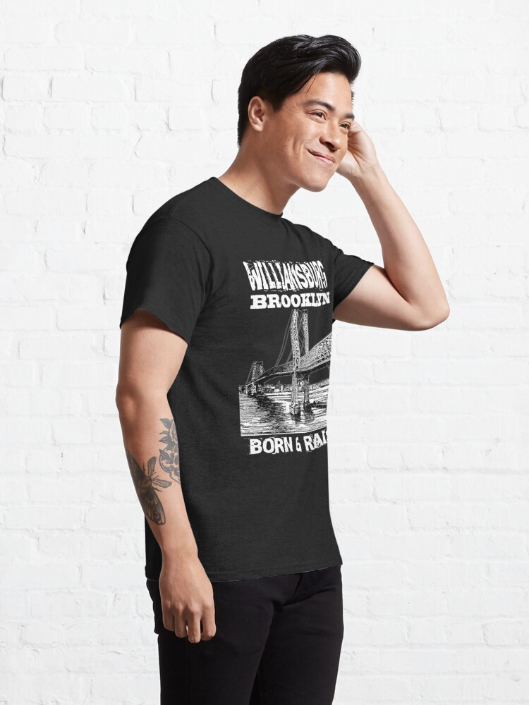 Alternate view of Williamsburg Brooklyn Born & Raised Design Classic T-Shirt
