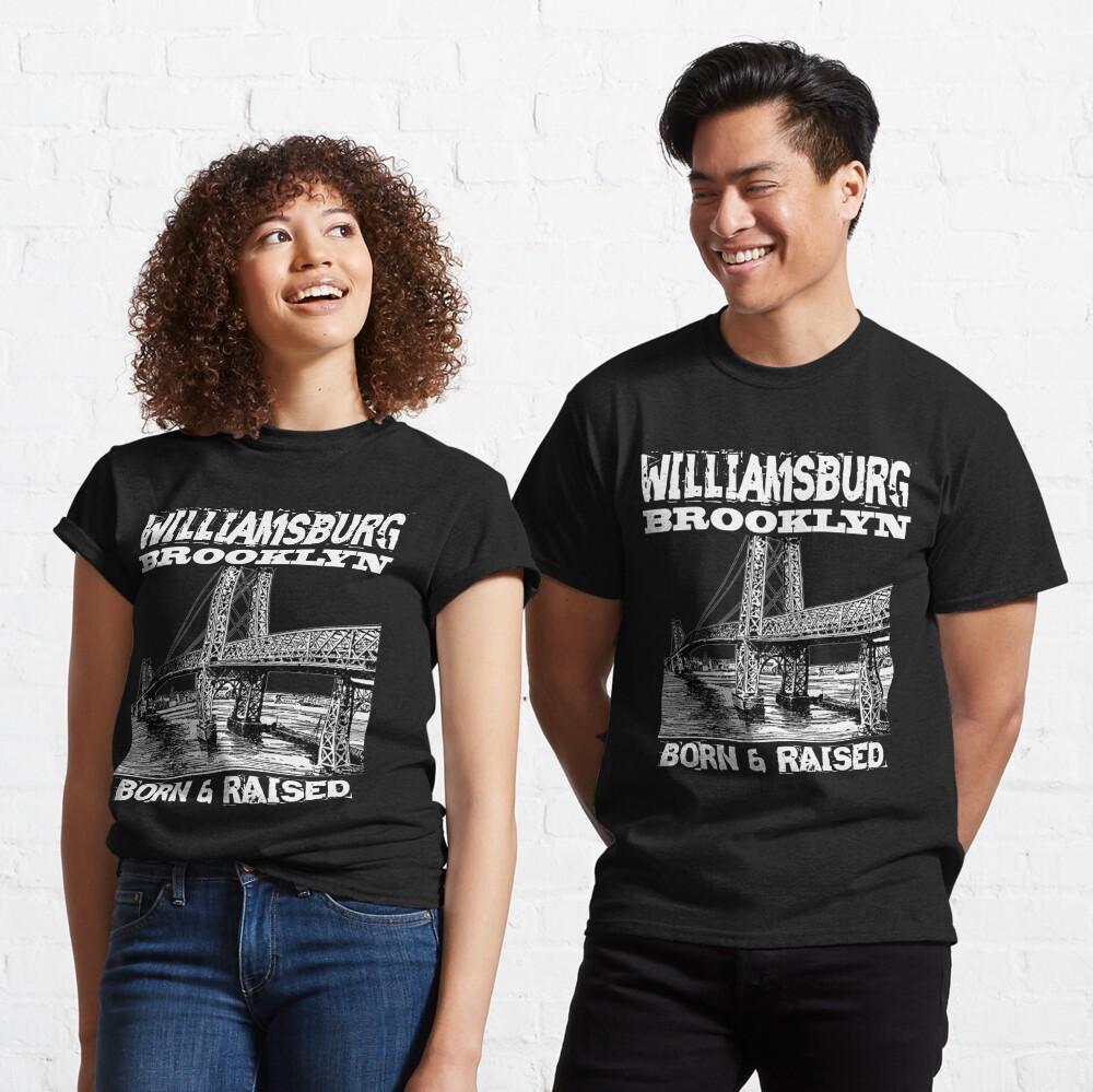 Williamsburg Brooklyn Born & Raised Design Classic T-Shirt