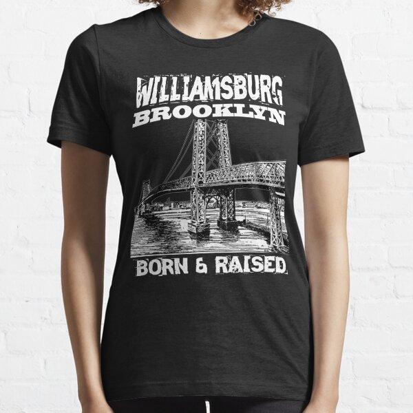 Williamsburg Brooklyn Born & Raised Design Essential T-Shirt