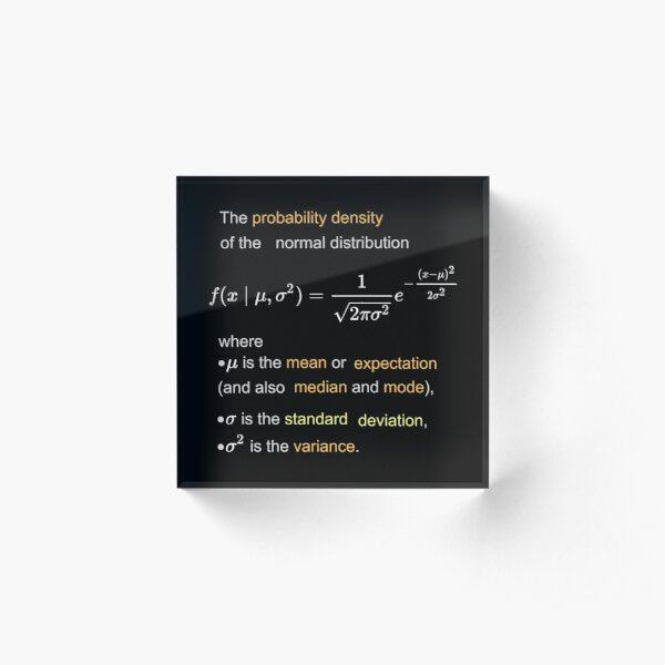 Probability Density of the Normal Distribution -  mean, expectation, median, mode, standard deviation, variance Acrylic Block