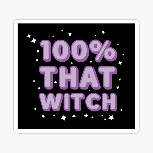 100% That Witch Sticker