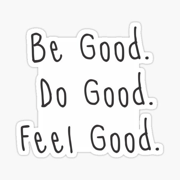 Be Good Do Good Feel Good Sticker