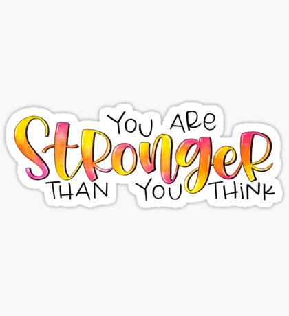You Are Stronger Than You Think - Positive Quote Sticker