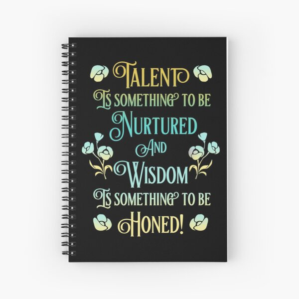 Talent is something to be Nurtured and Wisdom is something to be Honed! Spiral Notebook